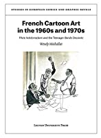 French Cartoon Art in the 1960s and 1970s: Pilote Hebdomadaire and the Teenager Bande Dessinée (Studies in European Comics and Graphic Novels)