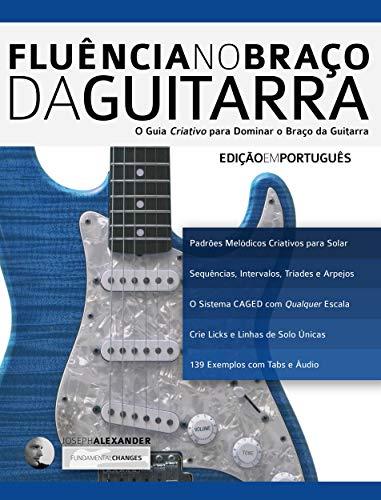 Fluência no Braço da Guitarra: O Guia Criativo para Dominar o ...
