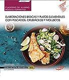 Cuaderno del alumno. Elaboraciones básicas y platos elementales con pescados, crustáceos y moluscos (UF0067). Certificados de profesionalidad....