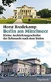Berlin am Mittelmeer: Eine kleine Stadtgeschichte (Allgemeines Programm - Sachbuch) - Horst Bredekamp