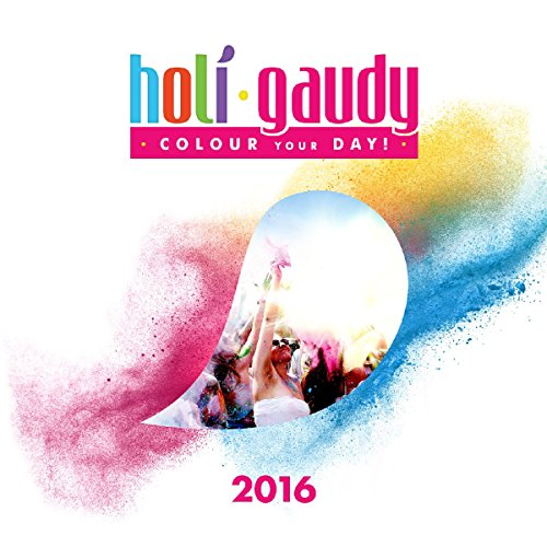 Holi Gaudi 2016 (The Official Festival Compilation)