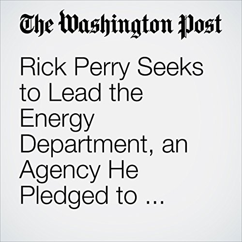 Rick Perry Seeks to Lead the Energy Department, an Agency He Pledged to Abolish copertina