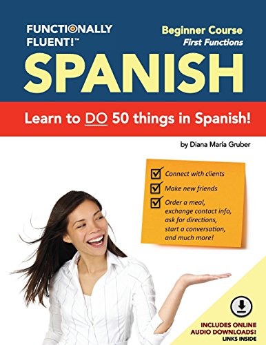 Functionally Fluent! Beginner Spanish Course, including full-color Spanish coursebook and audio downloads: Learn to DO things in Spanish, fast and ... Coursebooks & Spanish Audio) (Volume 1)