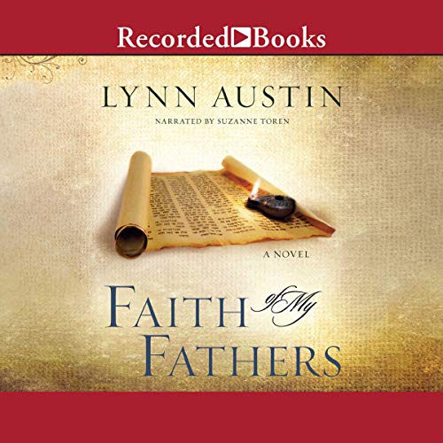 Faith of My Fathers     Chronicles of the Kings              By:                                                                                                                                 Lynn Austin                               Narrated by:                                                                                                                                 Suzanne Toren                      Length: 11 hrs and 24 mins     722 ratings     Overall 4.7