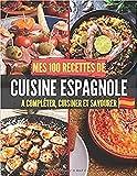 Mes 100 recettes de Cuisine Espagnole - A compléter, cuisiner et savourer: Carnet, livre et cahier de cuisine à écrire, remplir & compléter soi-même I ... I Cocido I Boquerones I Mejillones I Montad