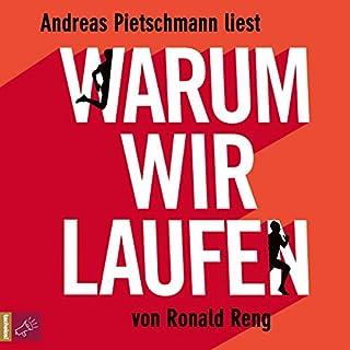 Warum wir laufen                   Autor:                                                                                                                                 Ronald Reng                               Sprecher:                                                                                                                                 Andreas Pietschmann                      Spieldauer: 6 Std. und 47 Min.     122 Bewertungen     Gesamt 4,6