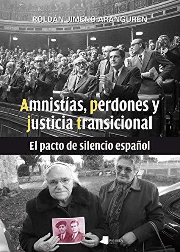 Amnistías, perdones y justicia transicional: El pacto de silencio español: 211 (Ensayo y Testimonio)