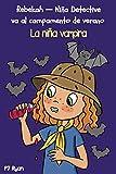 La niña vampira: Un divertido libro por capítulos para niños de 9 a 12 años (Rebekah — Niña detective va al campamento de verano nº 3)