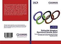 Tuerkiye'de Olimpiyat Oyunlarina Hazirlik Suereci: Tuerkiye Olimpiyat Hazirlik Merkezlerinde (TOHM) Yer Alan Sporcularin Kariyer Planlamalari ve Spor Basarilarina Etkisi