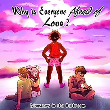 Why Is Everyone Afraid of Love?