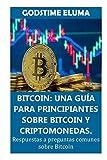 BITCOIN: UNA GUÍA PARA PRINCIPIANTES SOBRE BITCOIN Y CRIPTOMONEDAS. Respuestas a preguntas comunes sobre Bitcoin (Spanish Edition)