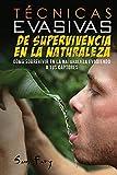 Técnicas Evasivas de Supervivencia en la Naturaleza: Cómo Sobrevivir en la Naturaleza Evadiendo a...