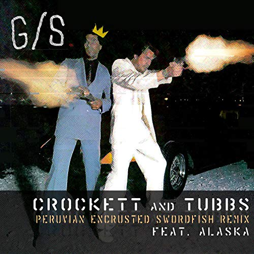Crockett and Tubbs (feat. Alaska) (Peruvian Encrusted Swordfish Remix) [Explicit]