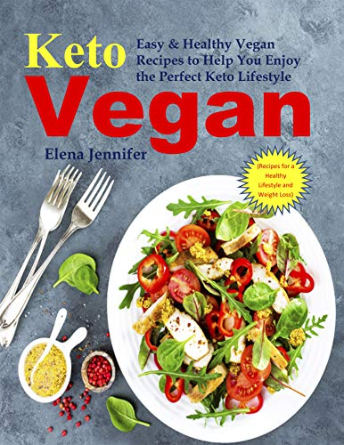 Keto Vegan: Easy & Healthy Vegan Recipes to Help You Enjoy the Perfect Keto Lifestyle (Recipes For a