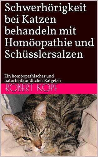 Schwerhörigkeit bei Katzen behandeln mit Homöopathie und Schüsslersalzen: Ein homöopathischer und naturheilkundlicher Ratgeber