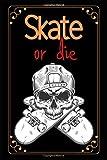 Skate Or Die: Skateboard Notebook, Perfect Journal For Skater, Cute Funny...