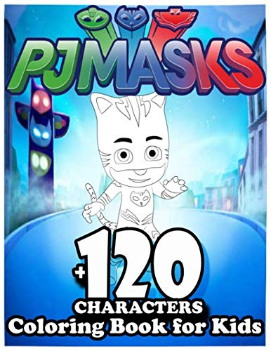 PJ MASKS Coloring Book for Kids +120 Characters: Amazing 120 Pages Coloring Book large With illustrations Great Coloring Book for Boys, Girls, Toddlers, Preschoolers, Kids (Ages 3-6, 6-8, 8-12)
