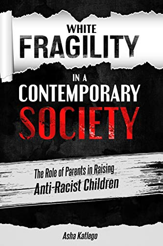 White Fragility in a Contemporary Society: The Role of Parents in Raising Anti-Racist Children