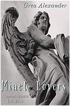 Miael: Lovers: A supernatural horror fantasy fable by [Grea Alexander]