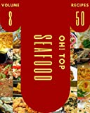 Oh! Top 50 Seafood Recipes Volume 8: Welcome to Seafood Cookbook