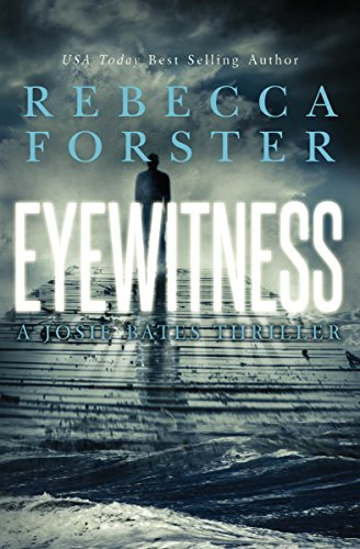 Book: Eyewitness - A Josie Bates Thriller (The Witness Series Book 5) by Rebecca Forster