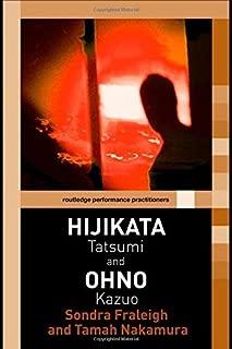Hijikata Tatsumi and Ohno Kazuo (Routledge Performance Practitioners) 1st edition by Fraleigh, Sondra, Nakamura, Tamah (2006) Hardcover