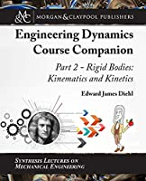 The Engineering Dynamics Course Companion: Rigid Bodies: Kinematics and Kinetics (Synthesis Lectures on Mechanical Engineering)