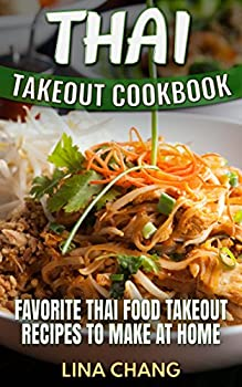 Thai Takeout Cookbook  Favorite Thai Food Takeout Recipes to Make at Home