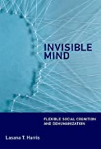 Invisible Mind: Flexible Social Cognition and Dehumanization (The MIT Press)