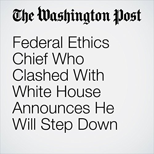Federal Ethics Chief Who Clashed With White House Announces He Will Step Down copertina