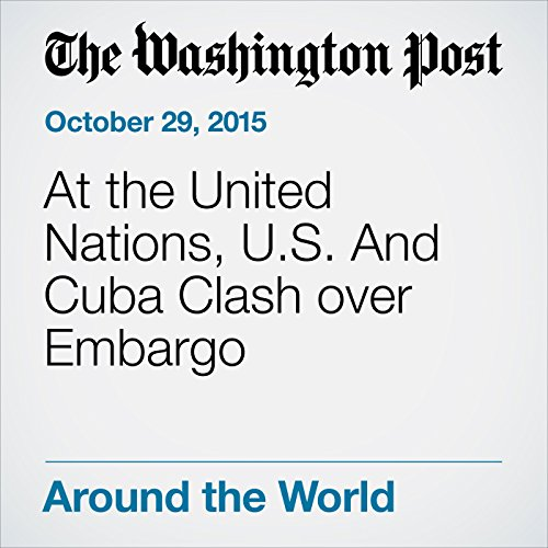 At the United Nations, U.S. And Cuba Clash over Embargo audiobook cover art