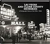 Las Vegas and Clark County Memories: A Photographic History of the 1940s-1960s