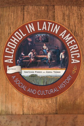 Alcohol in Latin America: A Social and Cultural History (English Edition)