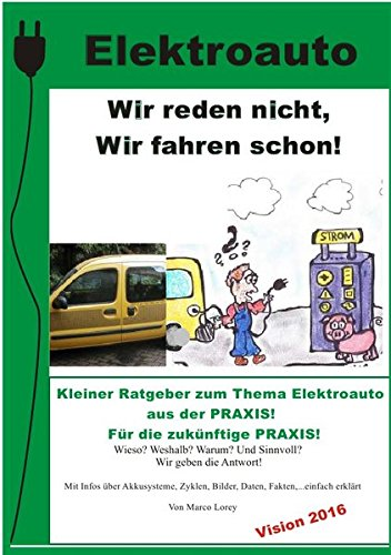 Elektroauto - Wir reden nicht! Wir fahren schon!: Kleiner Radgeber zum Thema Elektroauto. Aus der Praxis! Für Ihre zukünftige Praxis