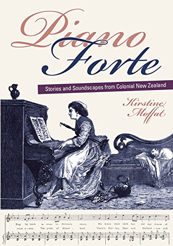 Piano Forte: Stories and Soundscapes from Colonial New Zealand