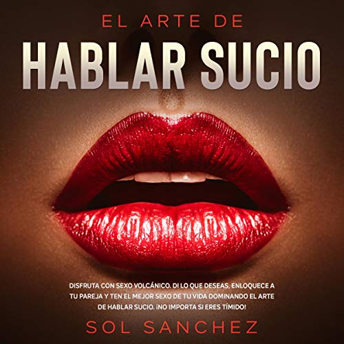 El Arte de Hablar Sucio [The Art of Dirty Talk] Audiobook By Sol Sanchez cover art