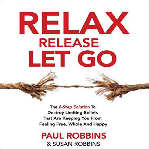 Relax Release Let Go: The 8-Step Solution to Destroy Limiting Beliefs That Are Keeping You from Feeling Free, Whole, and Happy cover art