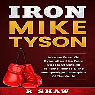 Iron Mike Tyson     Lessons from Kid Dynamite's Rise from the Streets of Catskill to Fame, Riches & the Heavyweight Champion of the World              By:                                                                                                                                 R Shaw                               Narrated by:                                                                                                                                 Jim D Johnston                      Length: 59 mins     Not rated yet     Overall 0.0