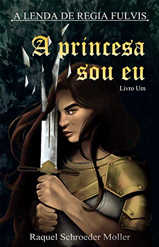 A Lenda de Regia Fulvis: A Princesa Sou Eu