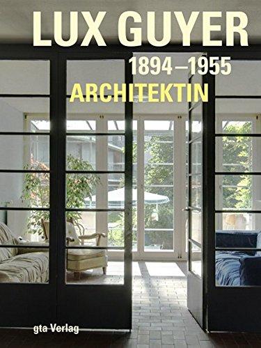 Lux Guyer (1894–1955). Architektin (Dokumente zur modernen Schweizer Architektur)