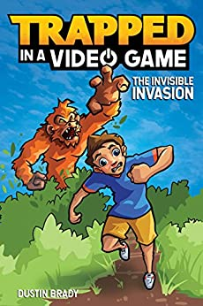 Trapped in a Video Game: The Invisible Invasion by [Dustin Brady, Jesse Brady]