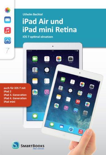 iPad Air und iPad mini Retina: iOS 7 optimal einsetzen - auch für iPad 2, iPad 3. Generation, iPad 4. Generation, iPad mini