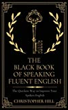 The Black Book of Speaking Fluent English: The Quickest Way to Improve Your Spoken English