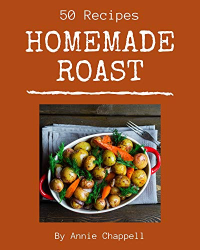 50 Homemade Roast Recipes: Cook it Yourself with Roast Cookbook! (English Edition)
