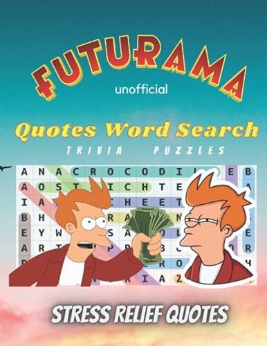 Quotes Word Search: The Unofficial Futurama Word Search, 70+ Puzzles Large Print With Solutions. Hilarious and Inspirational Quotes From Your ... Word Search Quotes to Relief Stress !)