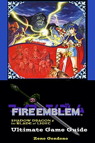 Fire Emblem: Shadow Dragon & The Blade of Light: Ultimate Game Guide (English Edition)