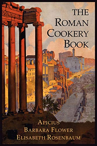 Apicius: Roman Cookery Book: A Critical Translation of the Art of Cooking, for Use in the Study and the Kitchen
