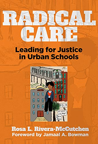Compare Textbook Prices for Radical Care: Leading for Justice in Urban Schools  ISBN 9780807765425 by Rivera-McCutchen, Rosa L.,Bowman, Jamaal A.