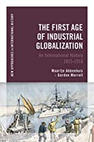 The First Age of Industrial Globalization: An International History 1815-1918 (New Approaches to International History)