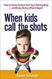 Image of When Kids Call the Shots: How to Seize Control from Your Darling Bully -- and Enjoy Being a Parent Again